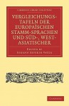 Vergleichungstafeln Der Europaïschen Stamm Sprachen Und Süd , West Asiatischer (Cambridge Library Collection Linguistics) (German Edition) - Rasmus Christian Rask, Christian Wilhelm Ahlwardt, Johann Severin Vater