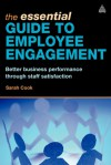 The Essential Guide to Employee Engagement: Better Business Performance through Staff Satisfaction - Sarah Cook