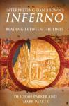 Interpreting Dan Brown's Inferno: Reading Between the Lines - Deborah Parker, Mark Parker