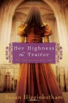 Her Highness, the Traitor - Susan Higginbotham