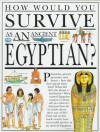 How Would You Survive as an Ancient Egyptian? - Jacqueline Morley, David Salariya