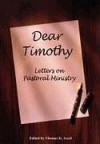 Dear Timothy : Letters on Pastoral Ministry - Thomas K. Ascol, Phil A. Newton