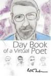 Day Book of a Virtual Poet - Robert Creeley