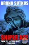 Sniper Ace: From the Eastern Front to Siberia - Bruno Sutkus, David L. Robbins