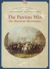 The Patriots Win the American Revolution - Dale Anderson