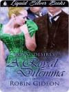 A Royal Dilemma [Book One of the Royal Desires series] - Robin Gideon