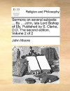 Sermons on Several Subjects: By ... John, Late Lord Bishop of Ely. Published by S. Clarke, D.D. the Second Edition. Volume 2 of 2 - John Moore