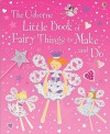 The Usborne Little Book Of Fairy Things To Make And Do - Rebecca Gilpin