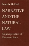 Narrative Natural Law: An Interpretation of Thomistic Ethics - Pamela Hall