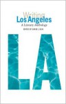 Writing Los Angeles: A Literary Anthology - Joan Didion, Gary Snyder, Raymond Chandler, Truman Capote, Umberto Eco, Jack Kerouac, H.L. Mencken, Pico Iyer, James Ellroy, Aldous Huxley, William Faulkner, M.F.K. Fisher, Edmund Wilson, David L. Ulin, Mike Davis, Simone de Beauvoir, Octavio Paz, James M. Cain, Tennessee