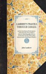 Lambert's Travels through Canada: To Which Are Added Biographical Notices and Anecdotes of Some of the Leading Characters in the United States - John Lambert