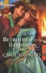 Betrothed to the Barbarian (Palace Brides, # 3) - Carol Townend