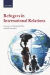 Refugees in International Relations - Gil Loescher, Alexander Betts