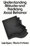 Understanding Attitudes and Predicting Social Behavior - Icek Ajzen, Robert L. Heilbroner, Martin Fishbein