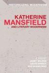 Katherine Mansfield and Literary Modernism - Janet Wilson, Gerri Kimber, Susan Reid