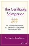 The Certifiable Salesperson: The Ultimate Guide to Help Any Salesperson Go Crazy with Unprecedented Sales! - Tom Hopkins
