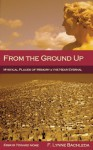 From the Ground Up: Mystical Places of Memory & the Near Eternal: Essays Toward Home - F. Lynne Bachleda