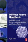 Polymer Foams Handbook: Engineering and Biomechanics Applications and Design Guide - Nigel Mills