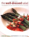 The Well Dressed Salad: Contemporary, Delicious And Satisfying Recipes For Salads - Jennifer Joyce