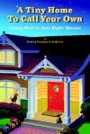 Tiny Home to Call Your Own: Living Well in Just Right Houses - Patricia Foreman, Andy Lee