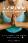 Pranayama Beyond the Fundamentals: An In-Depth Guide to Yogic Breathing - Richard Rosen