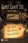Lost Loot III: New York, New Jersey, and Pennsylvania - Patricia Hughes