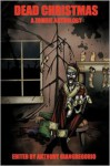 Dead Christmas: A Zombie Anthology - Anthony Giangregorio