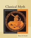 Classical Myth [with MySearchLab Access Card] - Barry B. Powell