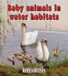 Baby Animals in Water Habitats - Bobbie Kalman