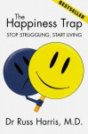 The Happiness Trap - Stop Struggling, Start Living - Russ Harris