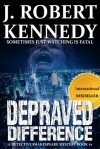 Depraved Difference - J. Robert Kennedy