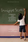 Immigrant Stories: Ethnicity and Academics in Middle Childhood - Cynthia Garcia Coll, Amy Kerivan Marks