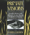 Primate Visions: Gender, Race, and Nature in the World of Modern Science - Donna J. Haraway