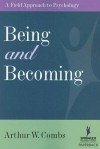 Being and Becoming: A Field Approach to Psychology - Arthur W. Combs