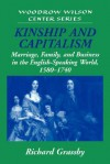 Kinship and Capitalism: Marriage, Family, and Business in the English-Speaking World, 1580 1740 - Richard Grassby, Lee H. Hamilton