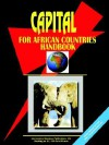 Capital for African Countries Handbook - USA International Business Publications, USA International Business Publications