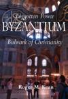 Forgotten power: Byzantium: Bulwark of Christianity - Roger Kean, Oliver Frey
