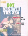 Boy Beneath the Sea - Arthur C. Clarke, Mike Wilson