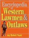 Encyclopedia Of Western Lawmen and Outlaws - Jay Robert Nash