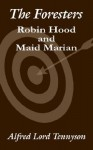 The Foresters: Robin Hood and Maid Marian - Alfred Tennyson
