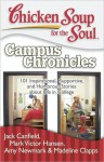 Chicken Soup for the Soul: Campus Chronicles: 101 Real College Stories from Real College Students - Jack Canfield, Mark Victor Hansen, Amy Newmark