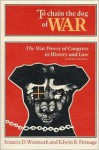 To Chain the Dog of War: The War Power of Congress in History and Law - Francis D. Wormuth, Edwin Brown Firmage