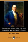 Shaving the Ponies Tails, the Self-Convicted and Mr. North's Dream (Dodo Press) - Mrs. Henry Wood