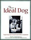 Your Ideal Dog: Teach Your Best Friend to Be a Perfect Companion - David Weston