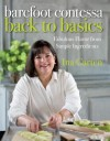 Barefoot Contessa Back to Basics: Fabulous Flavor from Simple Ingredients - Ina Garten