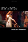 History of the Kings of Britain - Geoffrey of Monmouth, Aaron Thompson, J a Giles