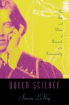 Queer Science: The Use and Abuse of Research Into Homosexuality - Simon LeVay