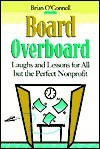 Board Overboard: Laughs and Lessons for All But the Perfect Nonprofit - Brian O'Connell