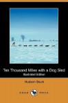 Ten Thousand Miles with a Dog Sled (Illustrated Edition) (Dodo Press) - Hudson Stuck