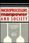 Microprocessors, Manpower, and Society: A Comparative, Cross-National Approach - Malcolm Warner